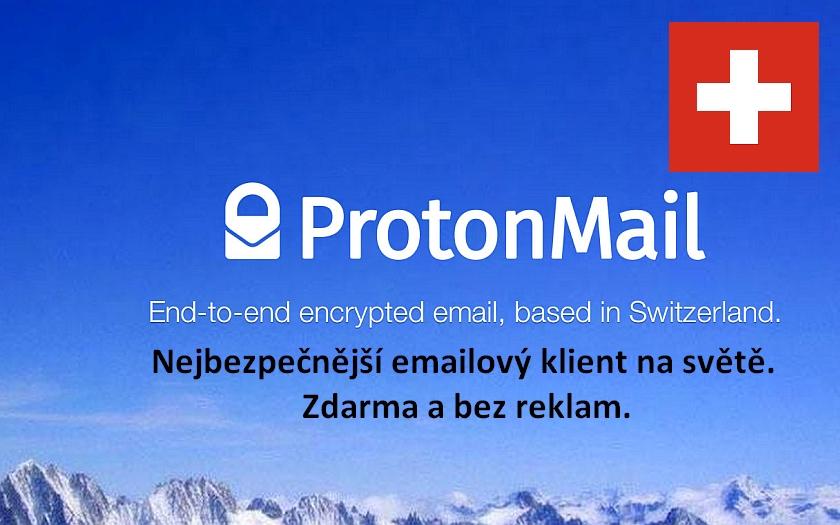Nejbezpečnější webmail na světě se šifrováním a zdarma. Švýcarský ProtonMail