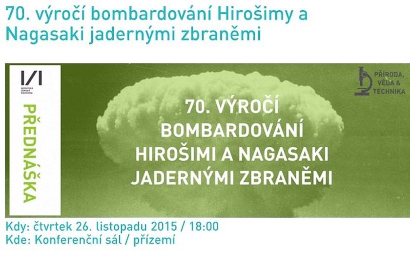 Přednáška: 70. výročí bombardování Hirošimi a Nagasaki jadernými zbraněmi