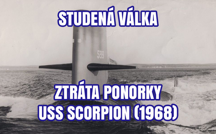 Jaderná ponorka USS Scorpion – 50 let od nevysvětlené ztráty a pátrací operace (1968)