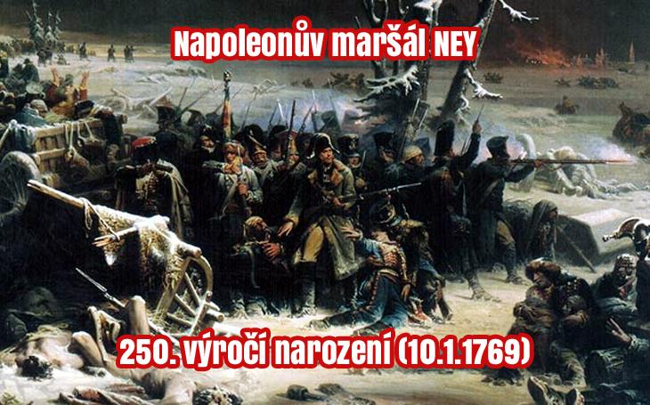 250 let od narození Napoleonova maršála Neye – nejstatečnějšího ze statečných