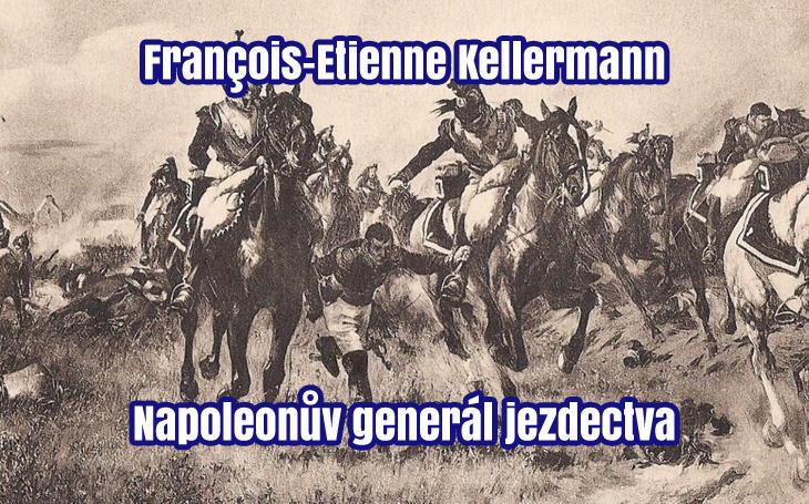 François-Etienne Kellermann – Napoleonův kavalerista (4. 8. 1770 – 2. 6. 1835)